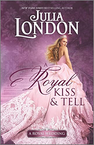 A Royal Kiss & Tell (A Royal Wedding Book 2)   Julia London