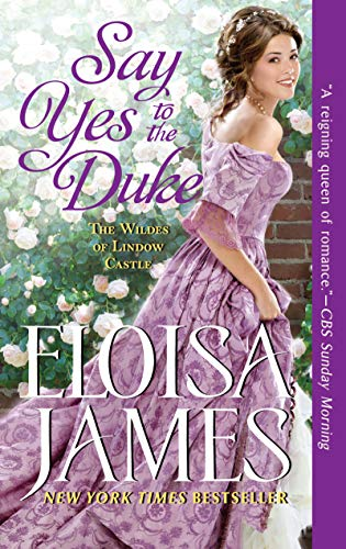 Say Yes to the Duke: The Wildes of Lindow Castle  Eloisa James