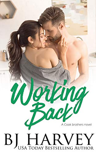 Working Back: A House Flipping Rom Com (Cook Brothers Book 3)  BJ Harvey