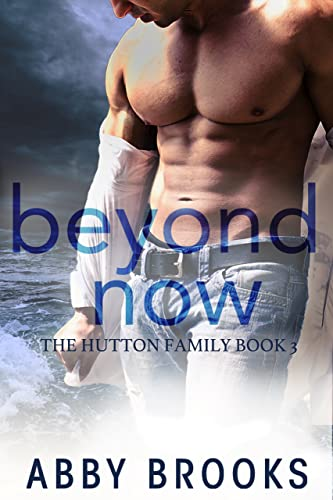 Beyond Now (The Hutton Family Book 3)  Abby Brooks