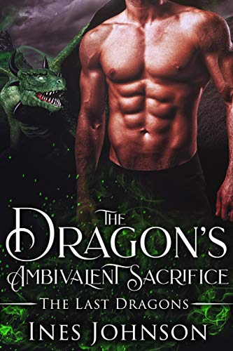 The Dragon's Ambivalent Sacrifice: a Dragon Shifter Romance (The Last Dragons Book 2)  Ines Johnson