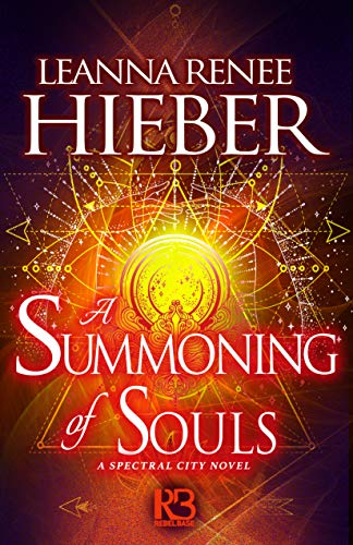 A Summoning of Souls (A Spectral City Novel Book 3) Leanna Renee Hieber