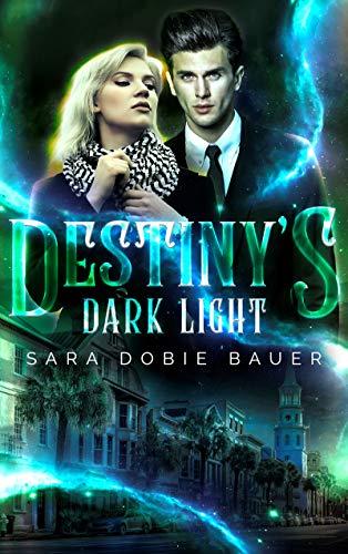 Destiny's Dark Light  Sara Dobie Bauer