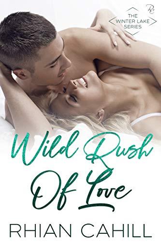 Wild Rush Of Love (Winter Lake Book 5) Rhian Cahill
