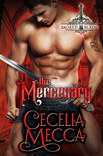 The Mercenary: An Enemies to Lovers Medieval Romance (Order of the Broken Blade Book 2)  Cecelia Mecca