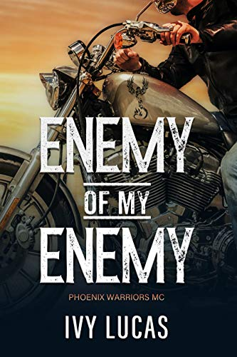 Enemy of My Enemy: Phoenix Warriors MC Book 1  Ivy Lucas
