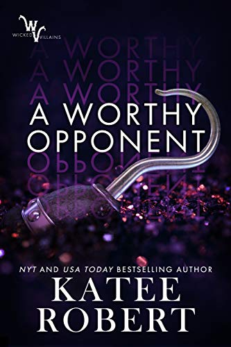 A Worthy Opponent (Wicked Villains Book 3)  Katee Robert