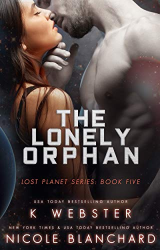 The Lonely Orphan (The Lost Planet Series Book 5)  K Webster, Nicole Blanchard