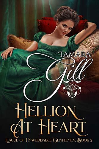 Hellion at Heart (League of Unweddable Gentlemen Book 2)  Tamara Gill