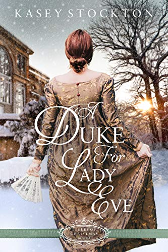 A Duke for Lady Eve (Belles of Christmas Book 5)  Kasey Stockton