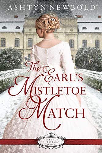 The Earl's Mistletoe Match (Belles of Christmas Book 3)  Ashtyn Newbold