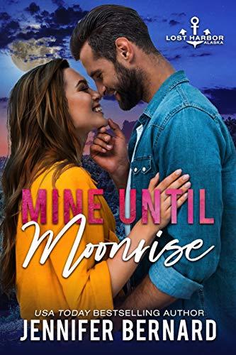 Mine Until Moonrise (Lost Harbor, Alaska Book 1) Jennifer Bernard