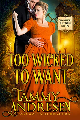 Too Wicked to Want: Regency Romance (Chronicles of a Bluestocking Book 2) Tammy Andresen