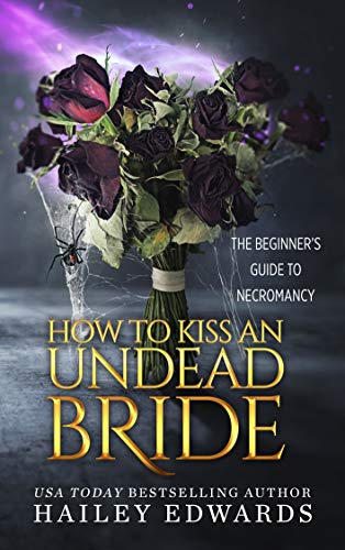 The Epilogues: How to Kiss an Undead Bride (The Beginner's Guide to Necromancy Book 7)  Hailey Edwards