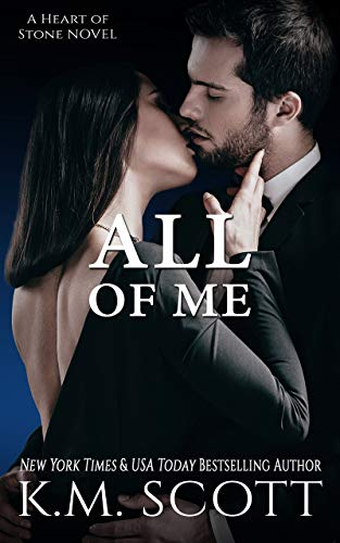 All of Me (Heart of Stone Book 11)  K.M. Scott