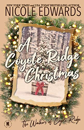 A Coyote Ridge Christmas (The Walkers of Coyote Ridge Book 7) Nicole Edwards