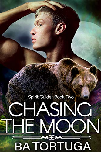 Chasing the Moon (Spirit Quest Book 2) BA Tortuga