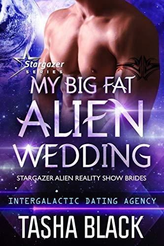 My Big Fat Alien Wedding: Stargazer Alien Reality Show Brides #2  Tasha Black
