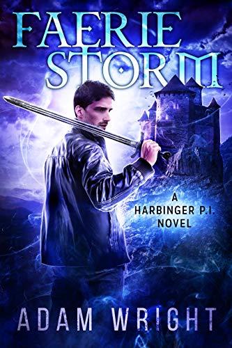 Faerie Storm (Harbinger P.I. Book 8)  Adam J Wright