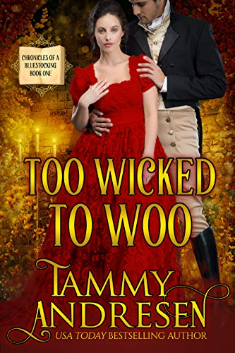 Too Wicked to Woo: Regency Romance (Chronicles of a Bluestocking Book 1)  Tammy Andresen