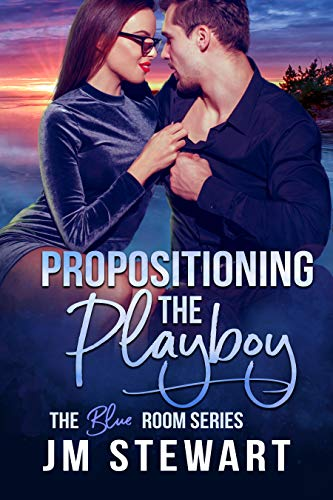 Propositioning the Playboy (The Blue Room Book 2)  JM Stewart