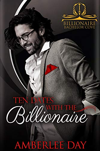 Ten Dates with the Billionaire (Billionaire Bachelor Cove)  Amberlee Day