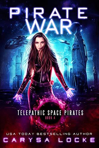 Pirate War (Telepathic Space Pirates Book 4) Carysa Locke
