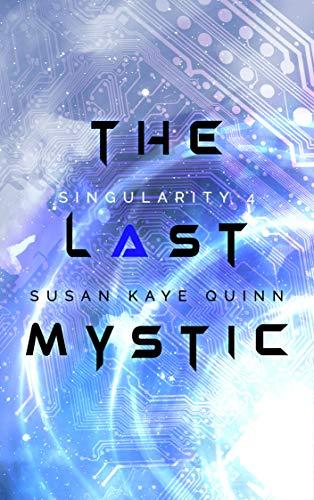 The Last Mystic (Singularity Series Book 4)  Susan Kaye Quinn