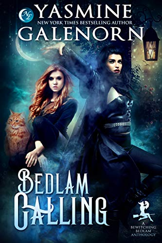 Bedlam Calling: A Bewitching Bedlam Anthology  Yasmine Galenorn