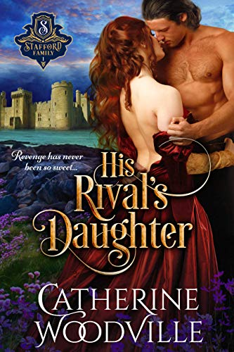 His Rival's Daughter (Stafford Family Book 1)  Catherine Woodville