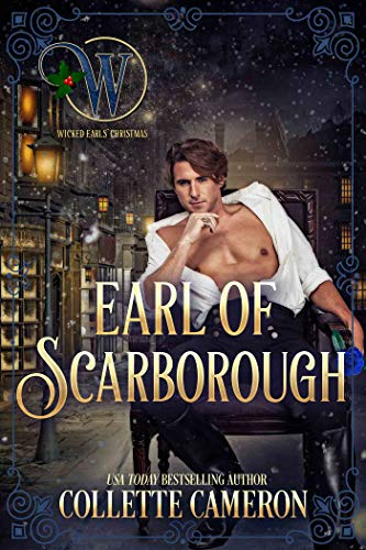 Earl of Scarborough: The Honorable Rogues™ (Wicked Earls' Club Book 21) Collette Cameron
