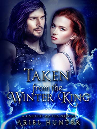 Taken from the Winter King (Faeted Mates Book 2) Ariel Hunter
