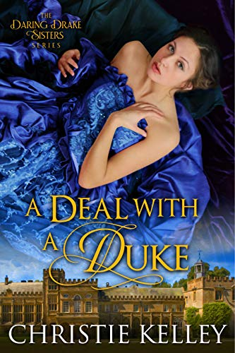 A Deal with a Duke (The Daring Drake Sisters Book 2)  Christie Kelley