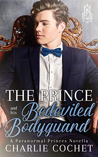 The Prince and His Bedeviled Bodyguard (Paranormal Princes Book 1) Charlie Cochet