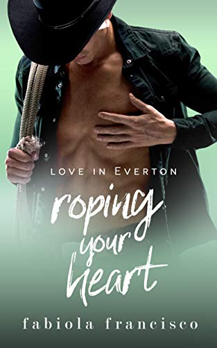 Roping Your Heart: A friends-to-lovers romance (Love in Everton Book 2)  Fabiola Francisco