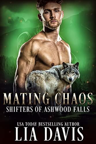 Mating Chaos (Shifters of Ashwood Falls Book 11)  Lia Davis