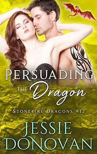 Persuading the Dragon (Stonefire British Dragons Book 12)  Jessie Donovan