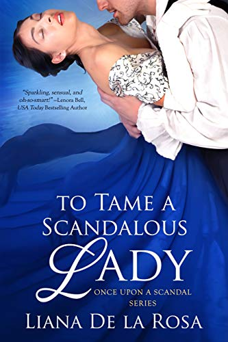 To Tame a Scandalous Lady (Once Upon A Scandal Book 3)  Liana De la Rosa