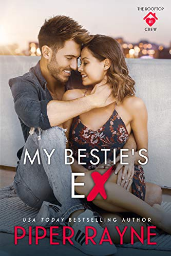 My Bestie's Ex (The Rooftop Crew Book 1)  Piper Rayne