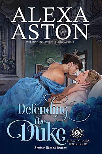 Defending the Duke (The St. Clairs Book 4)  Alexa Aston