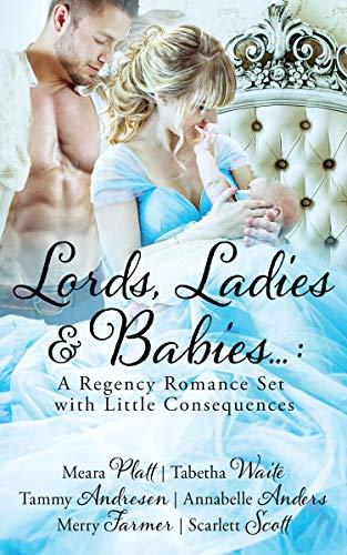 Lords, Ladies and Babies: A Regency Romance Set with Little Consequences  Scarlett Scott , Meara Platt , et al.