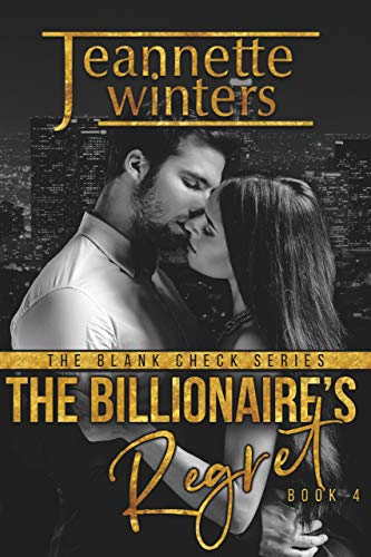 The Billionaire's Regret (The Blank Check Series Book 4)  Jeannette Winters