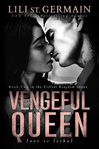 Vengeful Queen (Violent Kingdom Book 2) Lili St. Germain