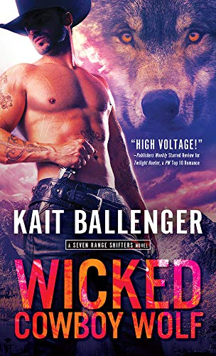 Wicked Cowboy Wolf (Seven Range Shifters Book 3)  Kait Ballenger