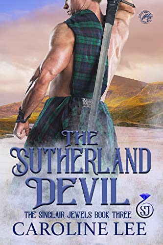The Sutherland Devil (The Sinclair Jewels Book 3) Caroline Lee