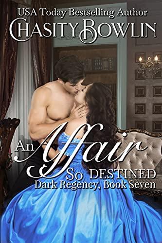 An Affair So Destined (Dark Regency Book 7)  Chasity Bowlin