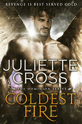 Coldest Fire (Dominion Book 4) Juliette Cross