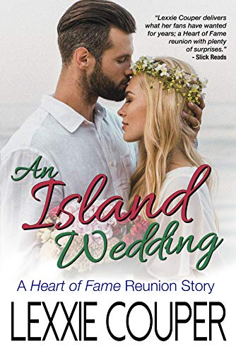 An Island Wedding: A Heart of Fame Reunion Story  Lexxie Couper