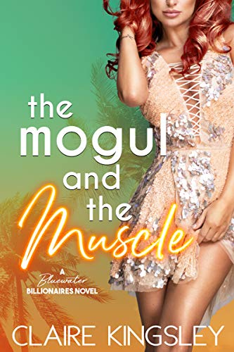 The Mogul and the Muscle: A Bluewater Billionaires Romantic Comedy  Claire Kingsley
