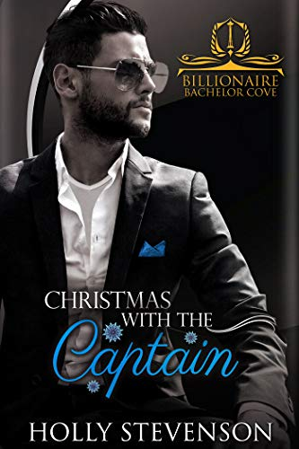 Christmas with the Captain (Billionaire Bachelor Cove) Holly Stevenson